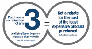 Buy a combination of any 3 qualifying Epson Legacy or Signature Worthy Media and Get a rebate for the cost of the least expensive product purchased